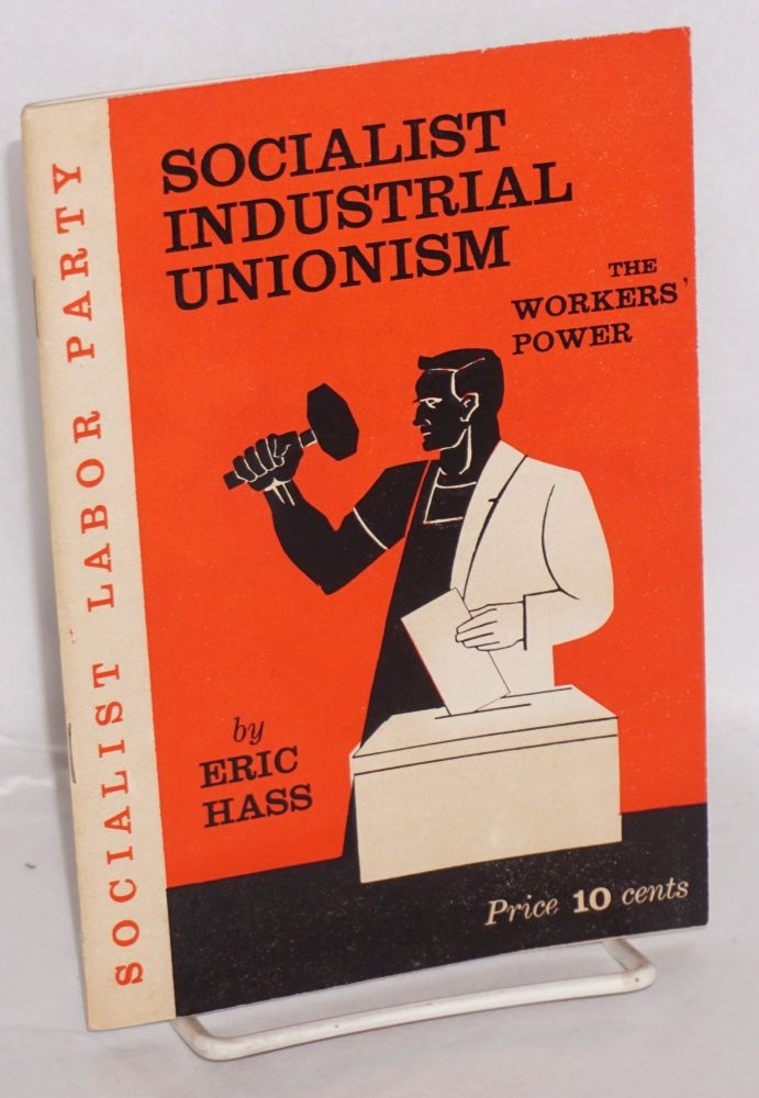 Socialist industrial unionism, the workers' power. Revised edition. Eric Hass.