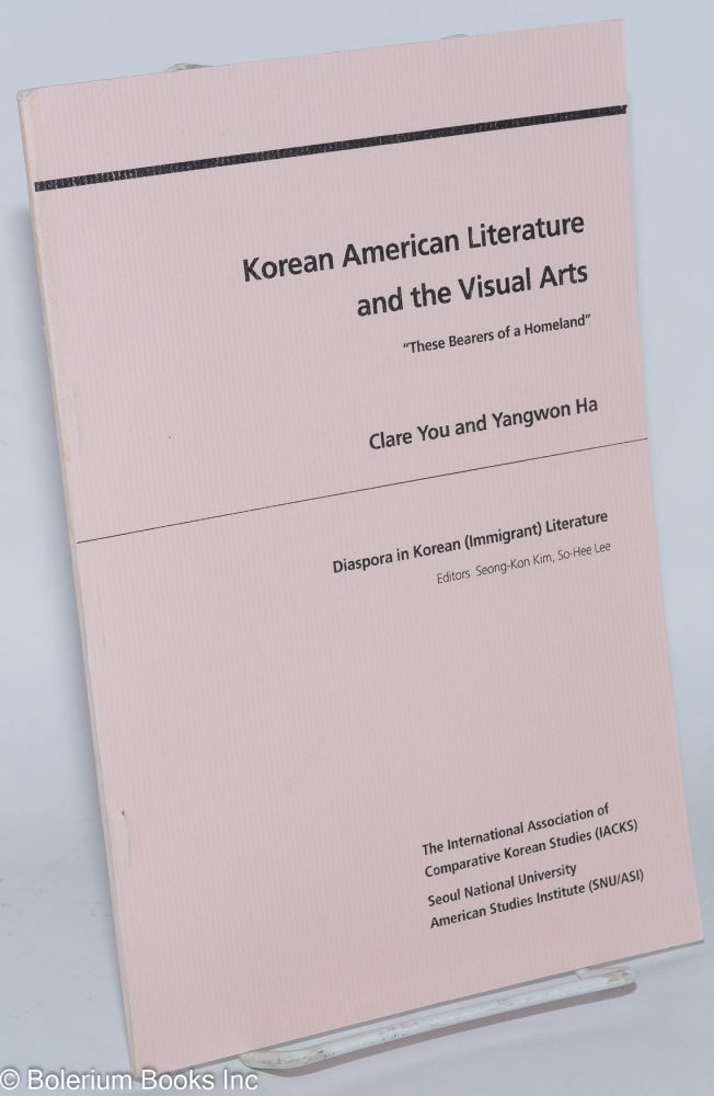 Korean American Literature and the Visual Arts. Clare You, Ha Yangwon.