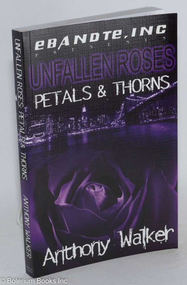 Unfallen Roses: Petals And Thorns. Anthony Walker.