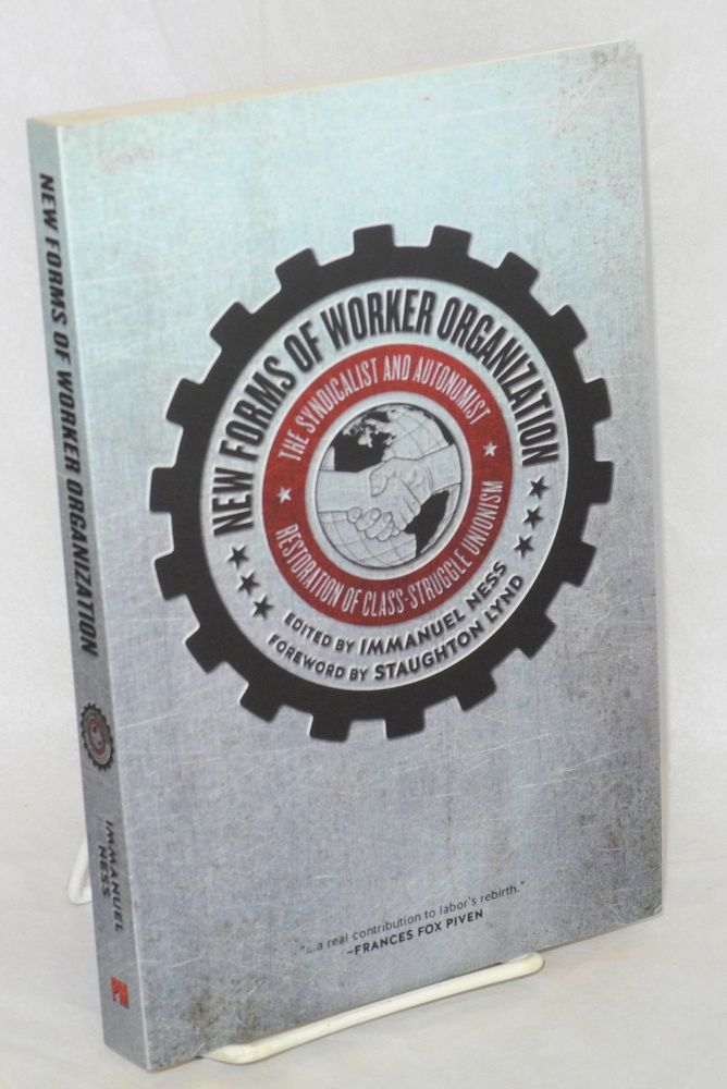 New forms of worker organization: the syndicalist and autonomist restoration of class-struggle unionism. Foreword by Staughton Lynd. Immanuel Ness, ed.