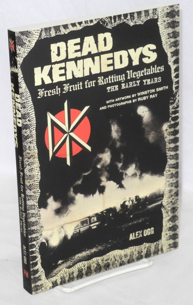 Dead Kennedys, fresh fruit for rotting vegetables, the early years. Alex Ogg.