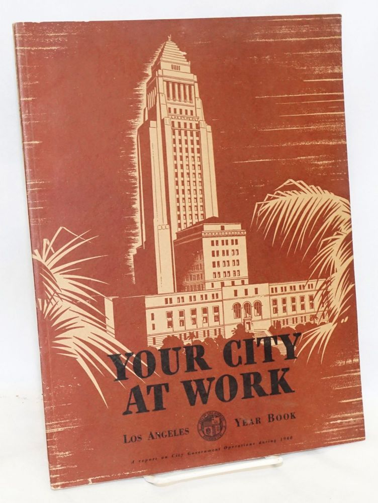 Your city at work: Los Angeles year book 1940. Frank Peterson, Ordean Rockey, Thomas R. Murchison.