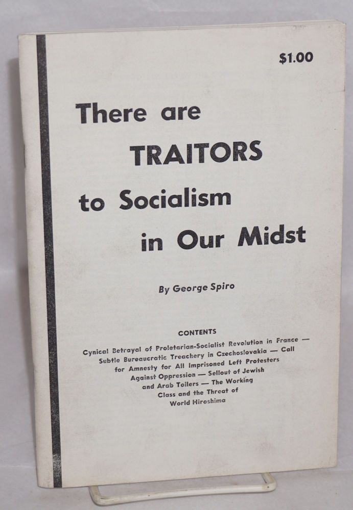 There are traitors to socialism in our midst. George Spiro.
