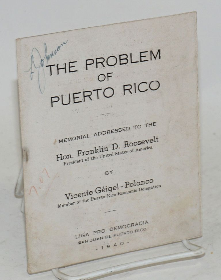 The problem of Puerto Rico: memorial addresses to the Hon. Franklin D. Roosevelt, President of the United States of America. Vincente Géigel-Polanco, , Eugenio Font Suarez.