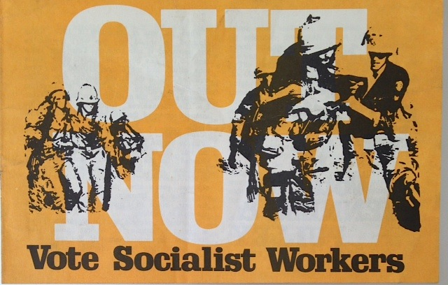 Out now. Vote Socialist Workers. Socialist Workers Party.