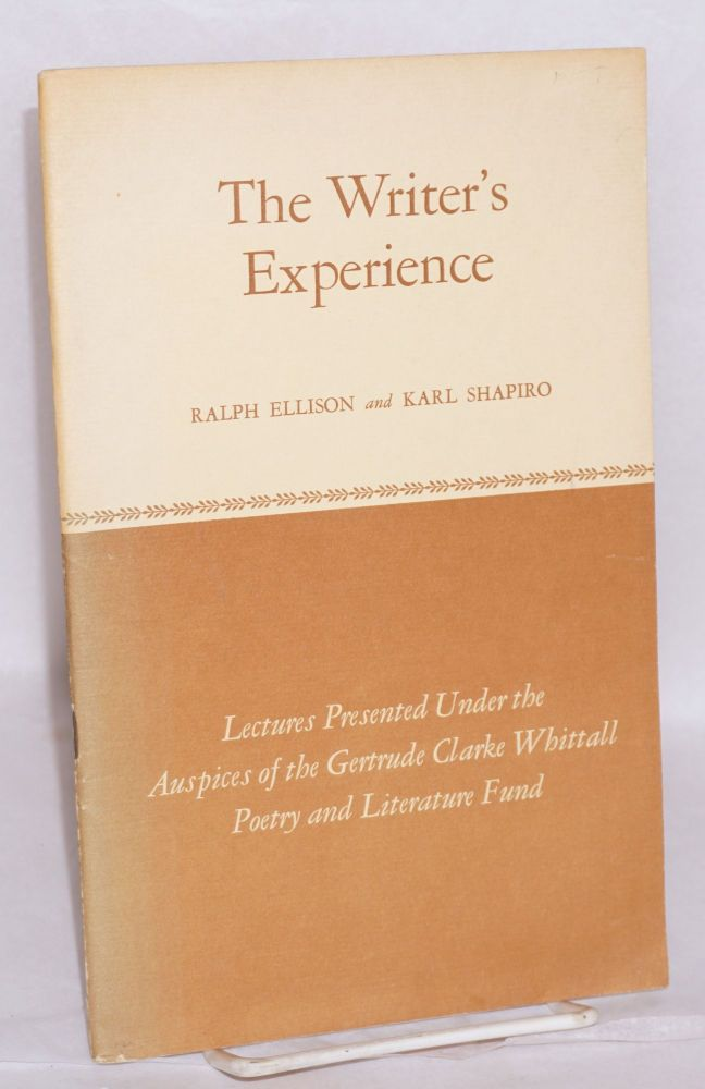The writer's experience: lectures presented under the auspices of the Gertrude Clarke Whittall Poetry and Literature Fund; Hidden name and complex fate by Ellison & American poet? by Shapiro. Ralph Ellison, Karl Shapiro.