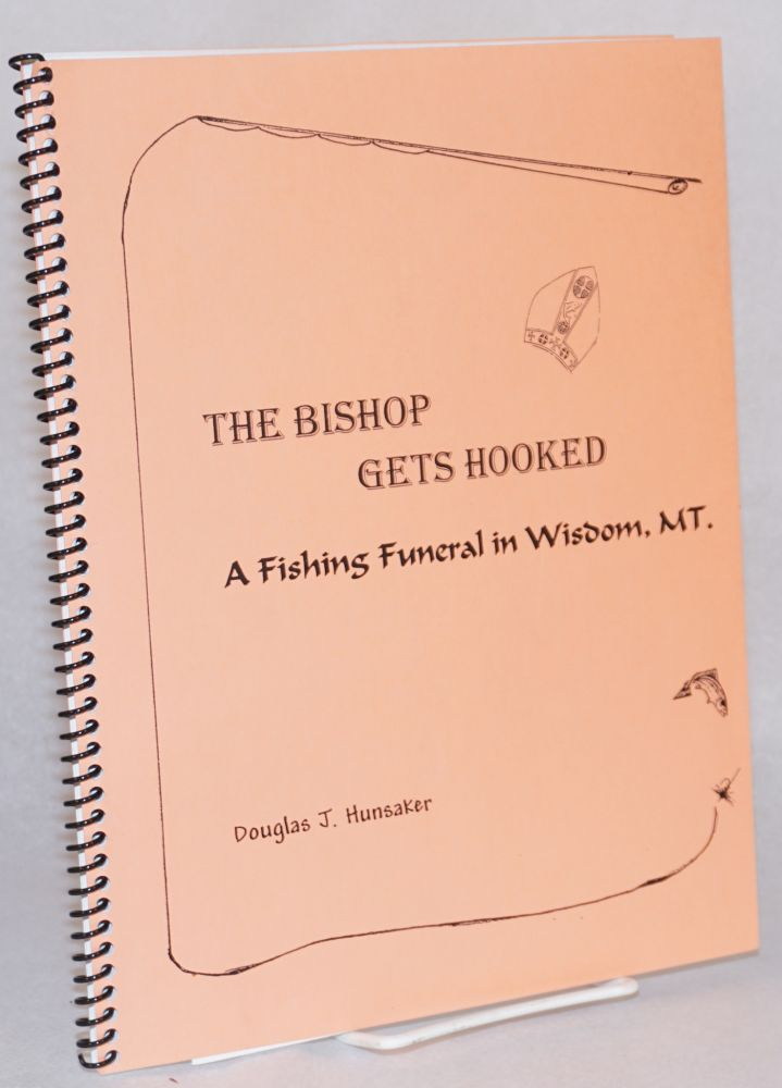 The Bishop gets hooked: a fishing funeral in Wisdom, MT. Douglas J. Hunsaker.
