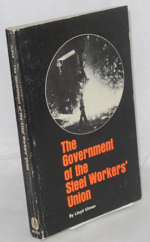 The government of the Steel Workers' Union. Lloyd Ulman.