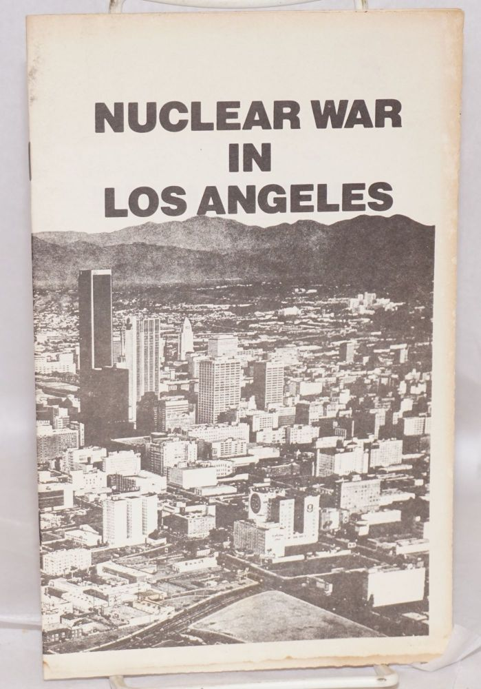 Nuclear War in Los Angeles; a report prepared as a public service. preparers Los Angeles Federation of Scientists.