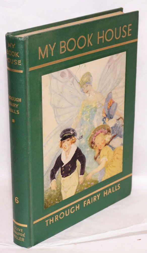 [My Book House] Through Fairy Halls of My Book House, no. 6; odd volume from the rainbow edition in very good condition. Olive Beaupre Miller.