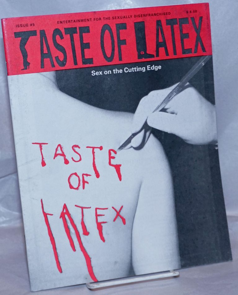 Taste of Latex : entertainment for the sexually disenfranchised vol. 1, #5; sex on the cutting edge. Lily Braindrop, Mark I. Chester /publisher Danielle Willis, Charles Gatewood, Lily Burana.
