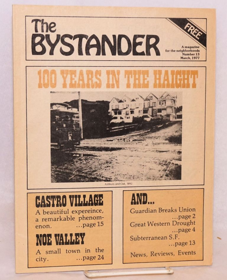 The Bystander: a magazine from the Haight and Inner Sunset, vol. 1, #13, March, 1977; 100 years in the Haight issue; Castro Village. Jay Bail, and publisher.
