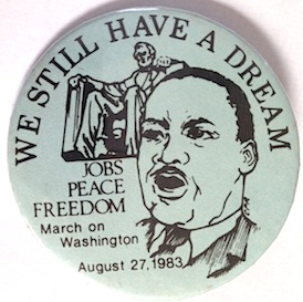 We still have a dream! / Jobs - Peace - Freedom / March on Washington August 27, 1983 [pinback button]