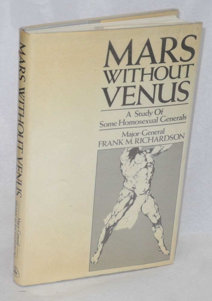 Mars without Venus; a study of some homosexual generals. Major-General Frank M. Richardson.