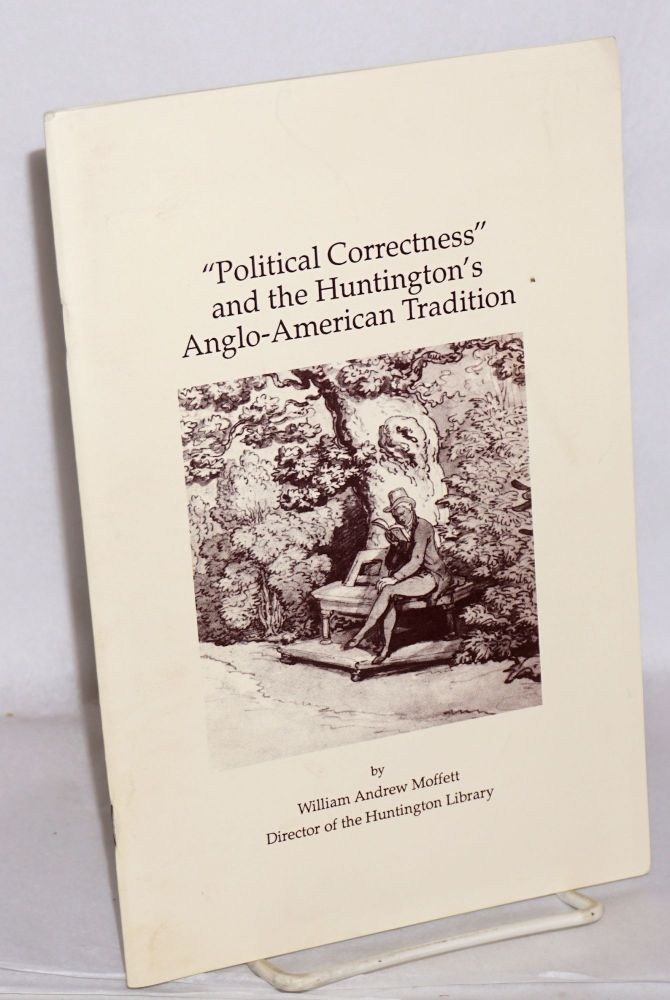 """Political correctness"" and the Huntington's Anglo-American tradition. Founder's Day, February 24, 1992. William Andrew Moffett."