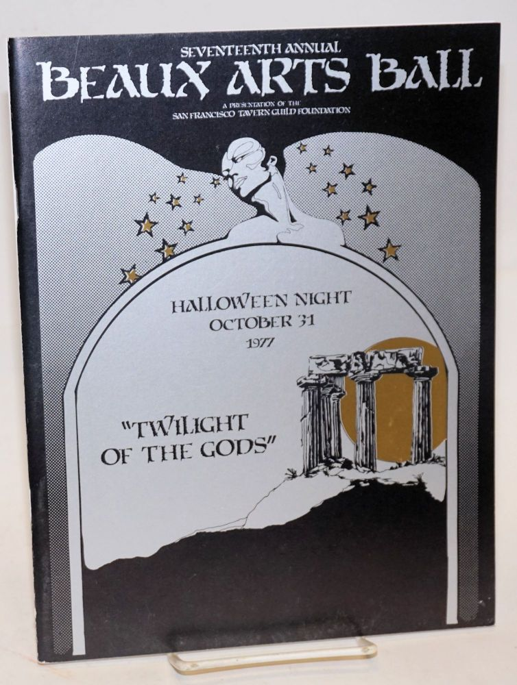 Seventeenth Annual Beaux Arts Ball: Twilight of the Gods Halloween Night, October 31, 1977. San Francisco Tavern Guild Foundation, Harvey Milk campaign connection.