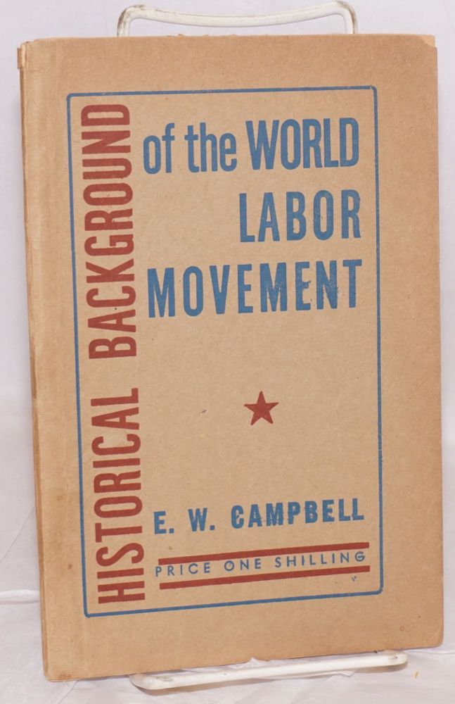 Historical background of the world labor movement. A Marx House study course. E. W. Campbell.