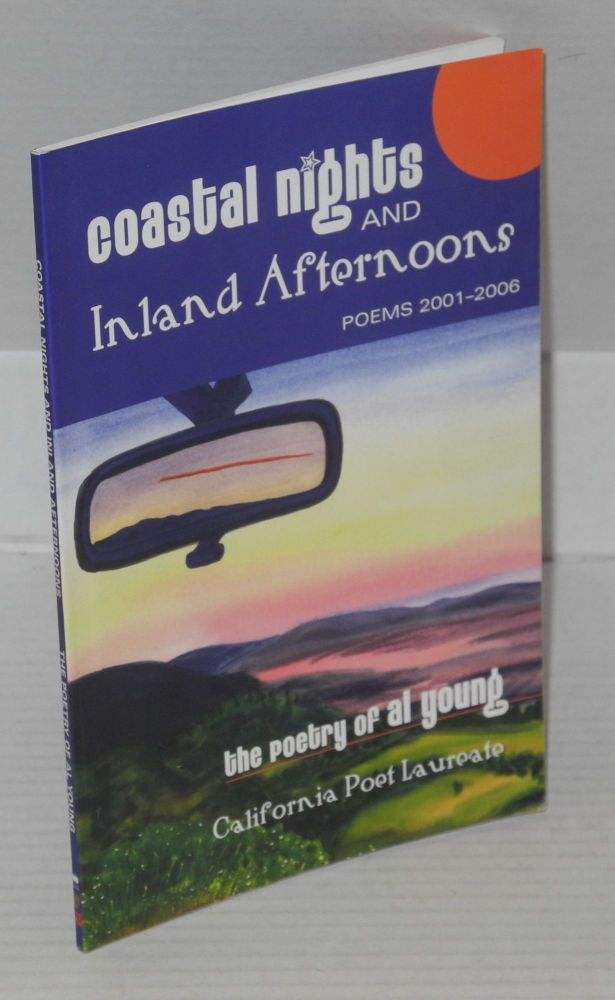 Coastal nights and inland afternoons: poems 2000-2006; the poetry of Al Young, California poet laureate. Al Young.