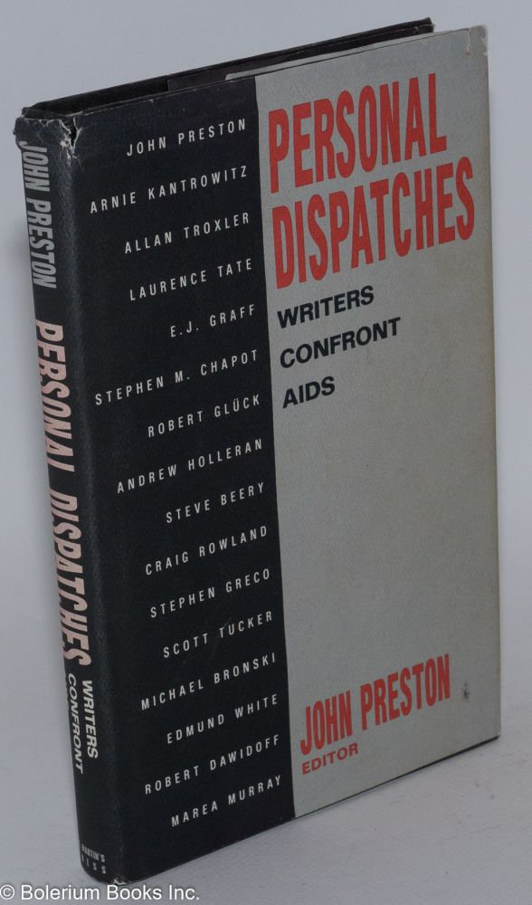 Personal dispatches; writers confront AIDS. John Preston, , Andrew Holleran, Edmund White, Michael Bronski, Robert Gluck.