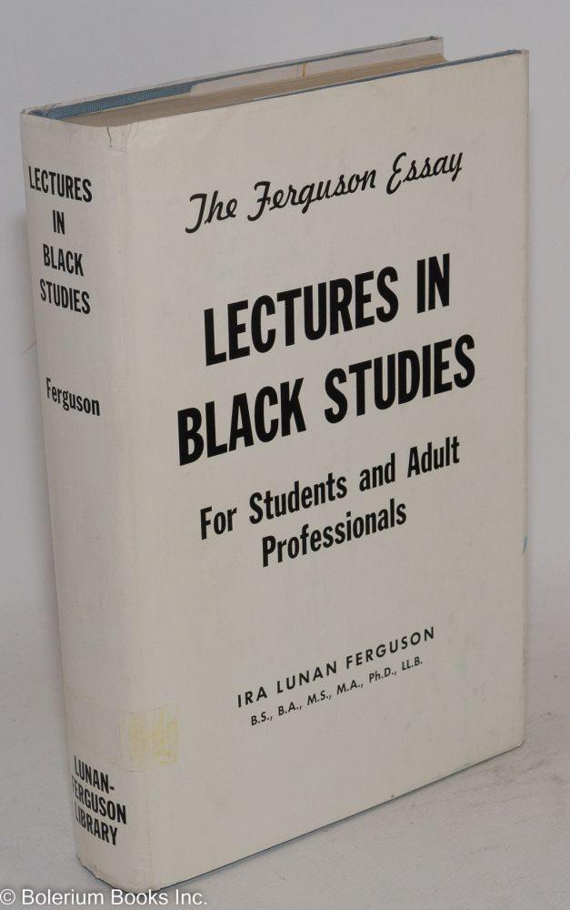 Lectures in black studies; a text for college students and adult professionals. Ira Lunan Ferguson.