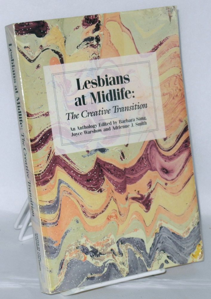 Lesbians at midlife: the creative transition, an anthology. Barbara Sang, Joyce Warshow, Adrienne J. Smith.