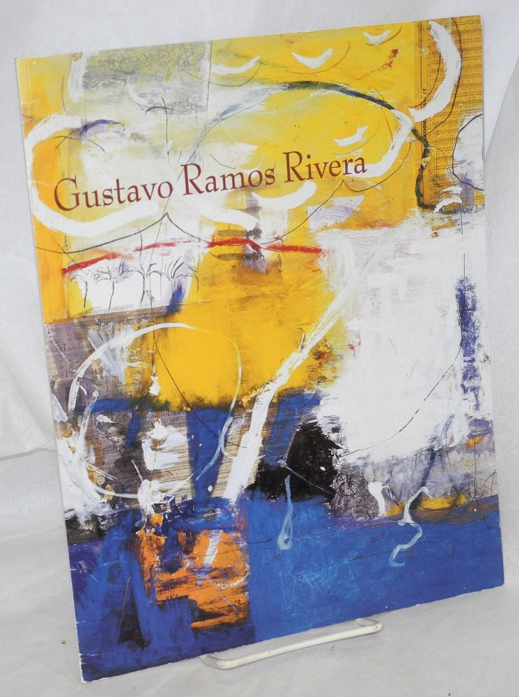Gustavo Ramos Rivera: the poetics of painting; paintings, monotypes, and collages 1981 - 2005, September 15 - October 29, 2005. Gustavo Ramos Rivera, interviewer, Bob Judd.