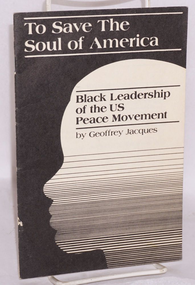 To save the soul of America; black leadership of the US peace movement. Geoffrey Jacques.