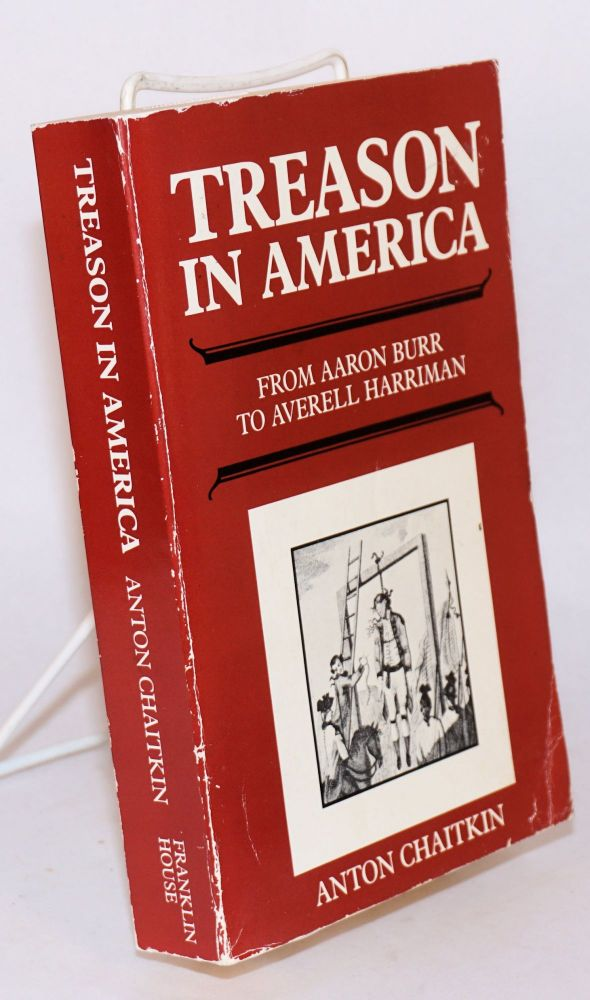 Treason in America: from Aaron Burr to Averell Harriman. Anton Chaitkin