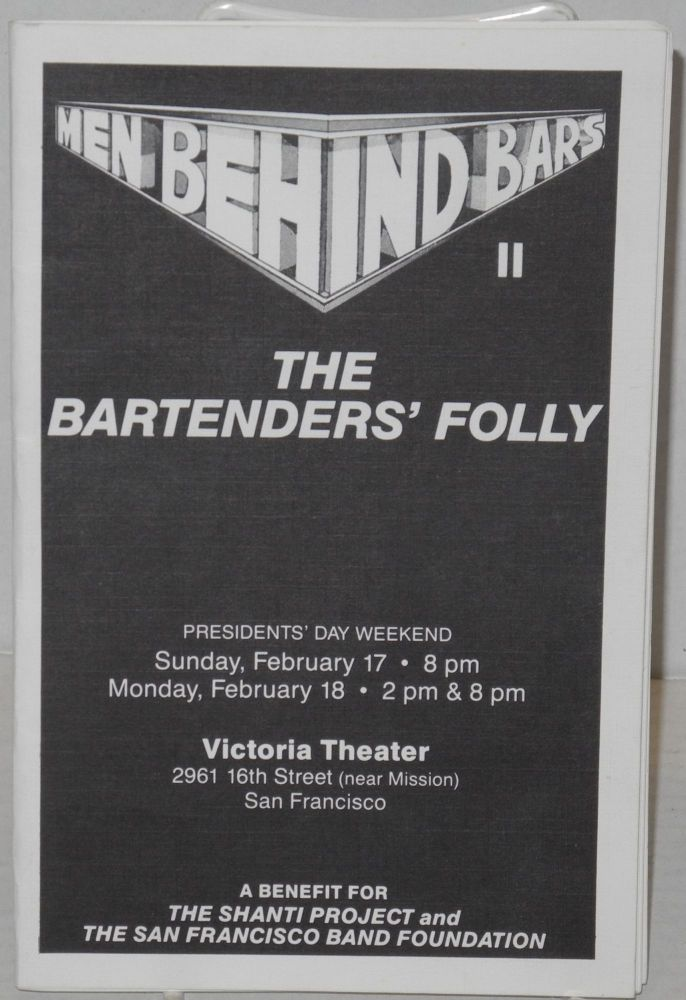 Men behind bars II: the bartenders' folly, February 17 & 18, Victoria Theatre, a benefit for The Shanti Project and The San Francisco Band Foundation