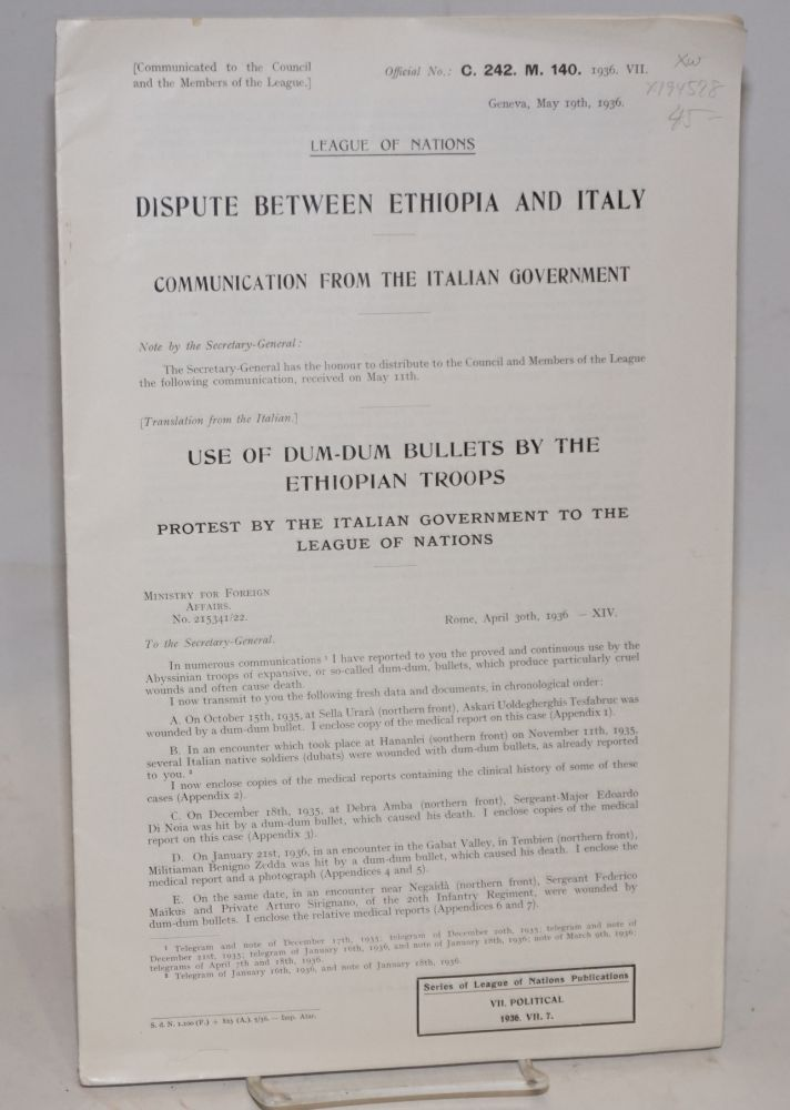 League of Nations, Dispute between Ethiopia and Italy: Communication from the Italian Government; Use of Dum-Dum bullets by the Ethiopian troops; protest by the Italian Government to the League of Nations, Geneva, March 19th, 1936