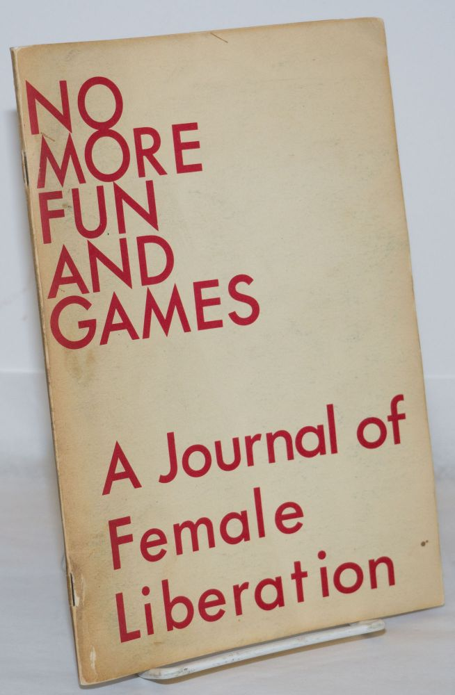 No more fun and games: a journal of female liberation; issue 2 February, 1969. Female Liberation Front Cell 16, Roxanne Dunbar.