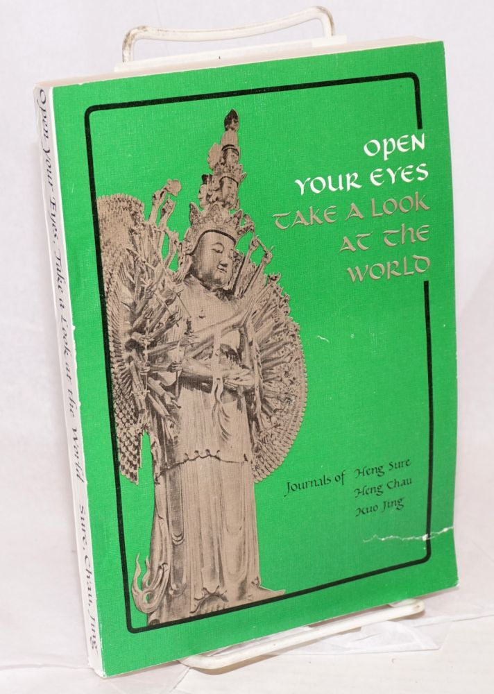 Open your eyes, take a look at the world: journals of the Sino-American Buddhist Association, Dharma Realm Buddhist University, Delegation to Asia. Heng Sure, Heng Chau, Kuo Jing.