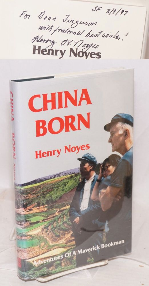 China born, adventures of a maverick bookman. Henry Noyes.
