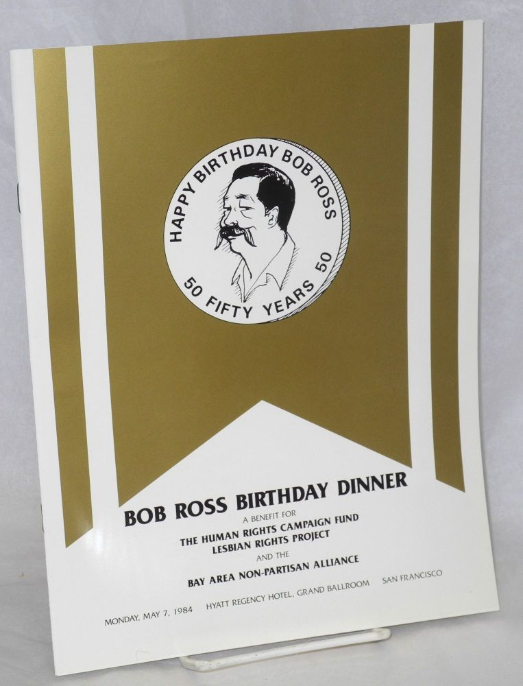 Bob Ross Birthday Dinner: A benefit for the Human Rights Campaign Fund, Lesbian Rights Project and the Bay Area Non-Partisan Alliance. Bob Ross.