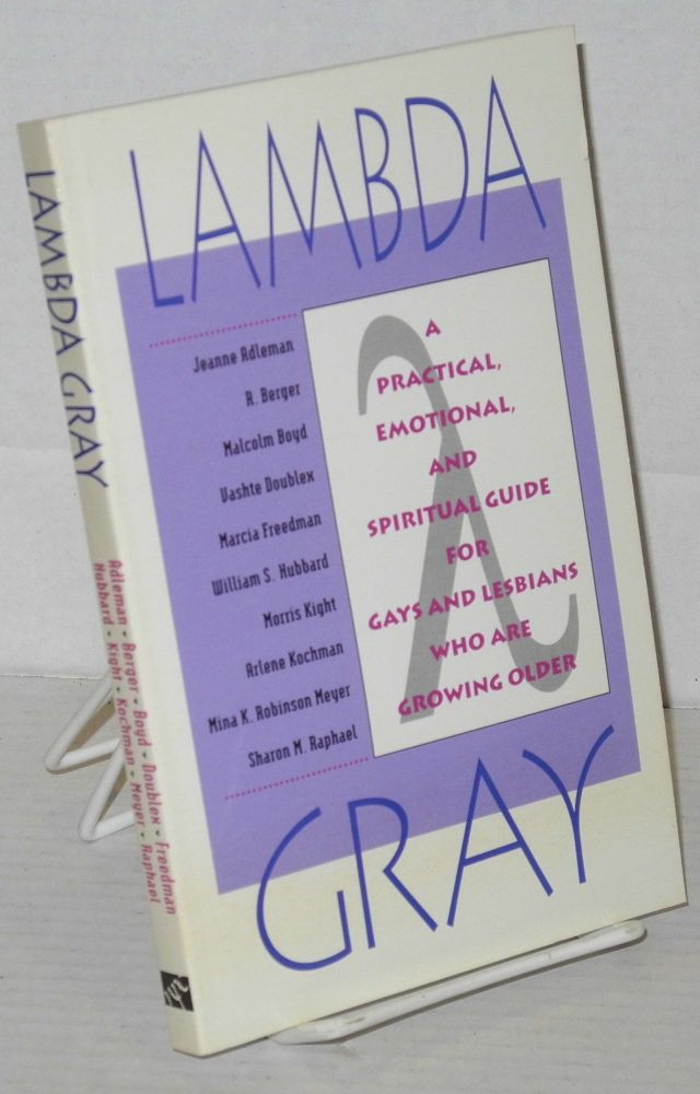 Lambda gray; a practical, emotional, and spiritual guide for gays and lesbians who are growing older. Jeanne Adelman, et. al, Malcolm Boyd, R. Berger.