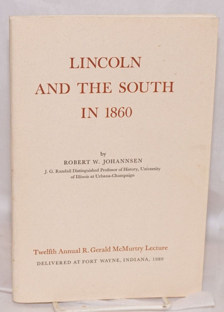 Lincoln and the South in 1860. Twelfth Annual R. Gerald McMurtry Lecture Delivered at Fort Wayne, Indiana, 1989. Robert W. Johannsen.