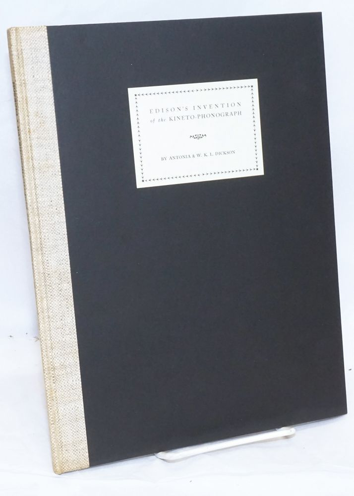 Edison's Invention of the Kineto-Phonograph, with an introduction by Charles G. Clarke, A. S. C. Being a reprint of an article originally appearing in the Century Magazine in the year 1894. Antonia Dickson, W. K. L. Dickson.