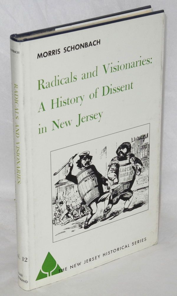 Radicals and visionaries: a history of dissent in New Jersey. Morris Schonbach.