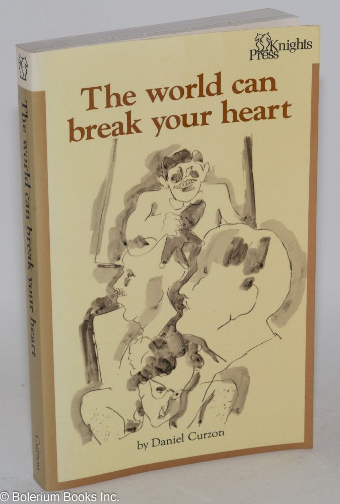 The world can break your heart; a novel. Daniel Curzon, Daniel Brown.