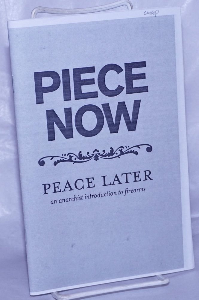 Piece now, peace later: an anarchist introduction to firearms. North Carolina Piece Corps.