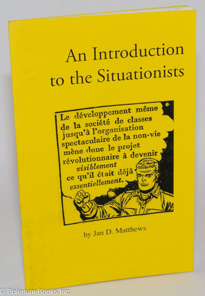 An introduction to the Situationists. Jan D. Matthews.