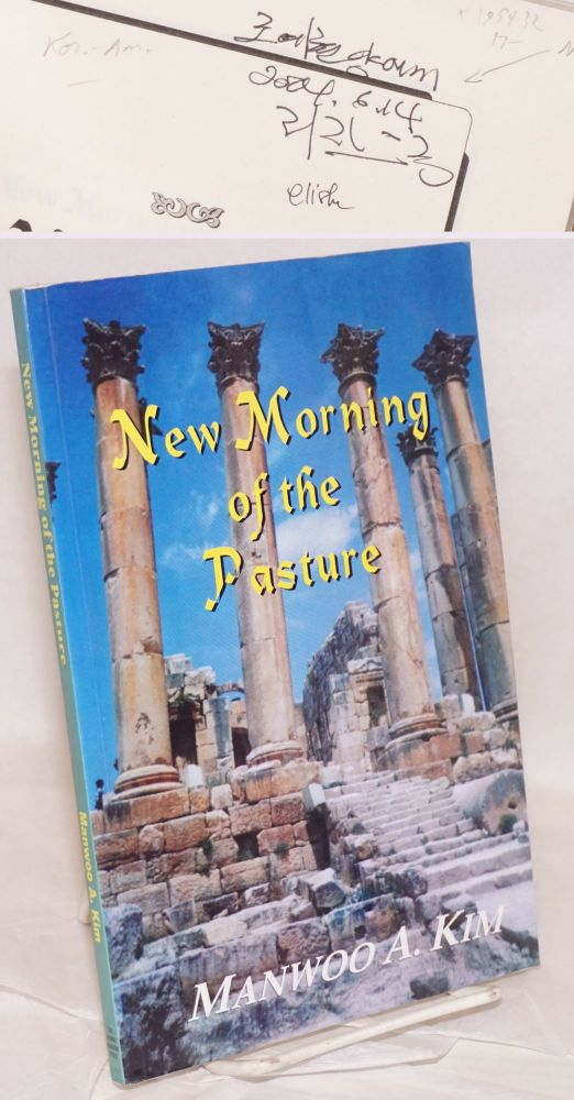 New Morning of the Pasture: Poetic Reflections of a Korean American Pastor. Manwoo A. Kim.