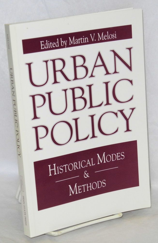 Urban public policy: historical modes & methods. Martin V. Melosi.