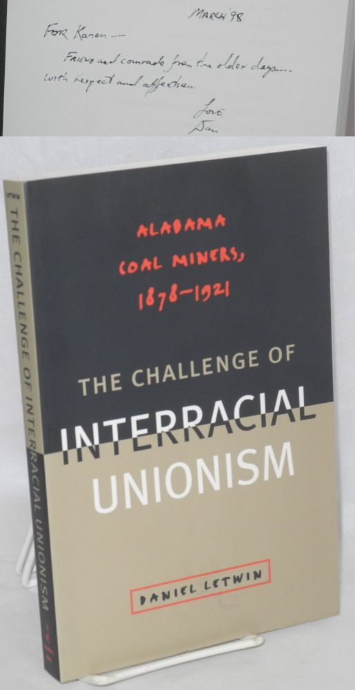 The challenge of interreacial unionism: Alabama coal miners, 1878 - 1921. Daniel Letwin.