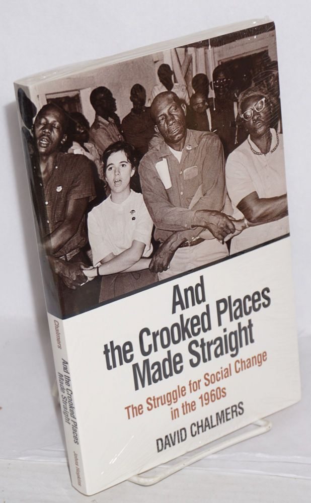 And the crooked places made straight; the struggle for social change in the 1960s. David Chalmers.