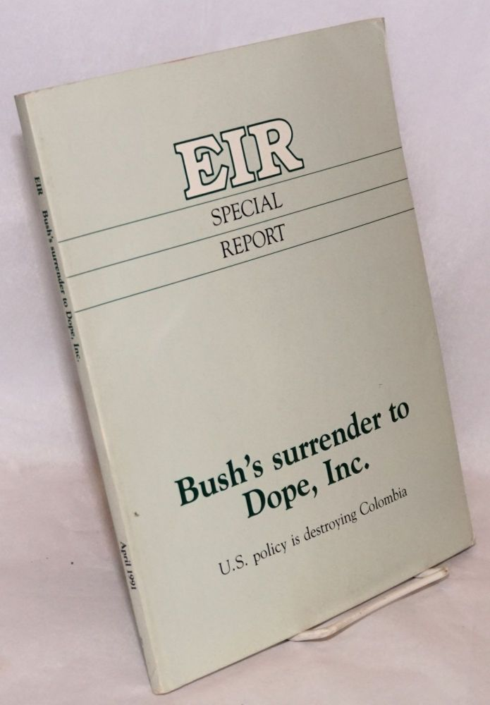 Bush's surrender to Dope, Inc. US policy is destroying Colombia. Lyndon LaRouche,