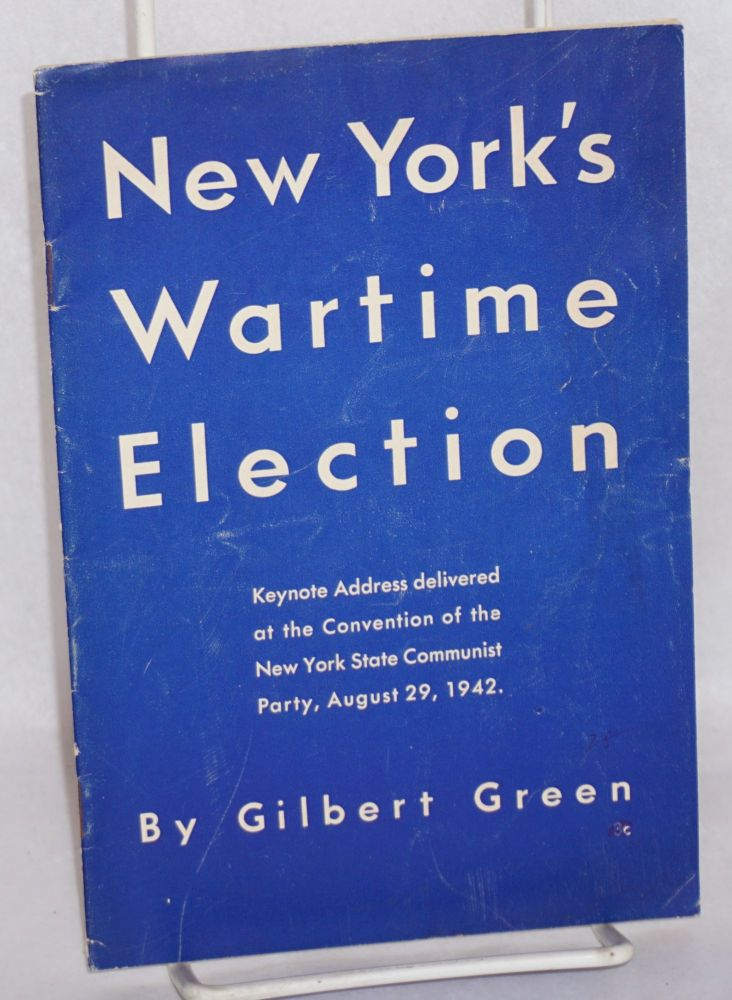 New York's wartime election, keynote address delivered at the Convention of the New York State Communist Party, August 29, 1942 [sub-title from cover]. Gilbert Green.
