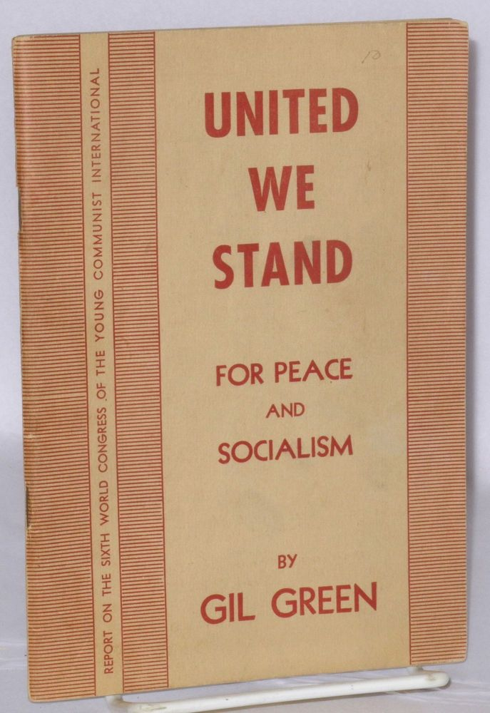 United we stand, for peace and freedom. Report on the Sixth World Congress of the Young Communist International. Gil Green, Gilbert.