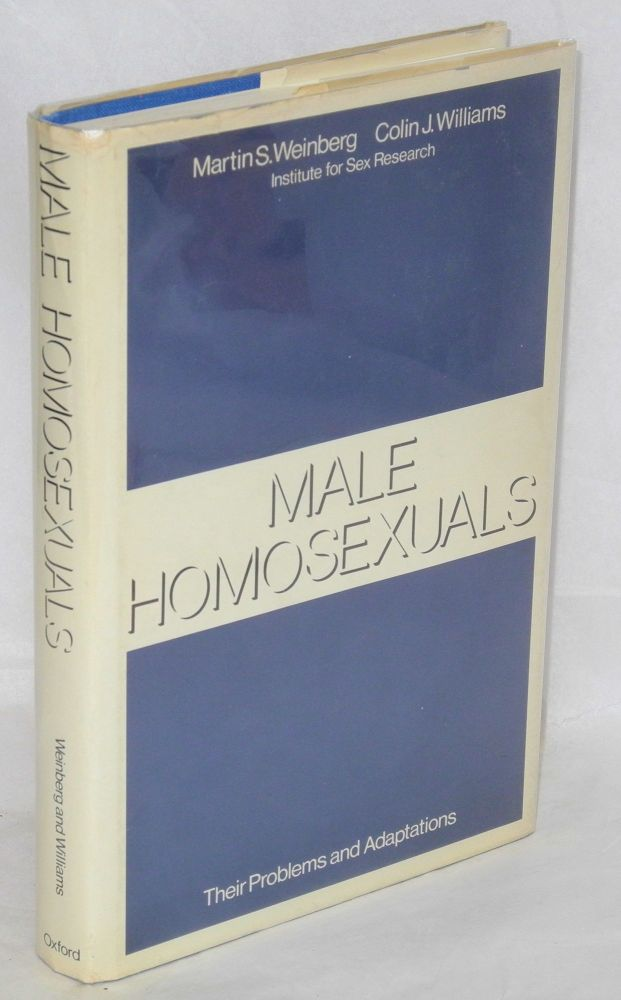 Male homosexuals; their problems and adaptations. Martin S. Weinberg, Colin J. Williams.