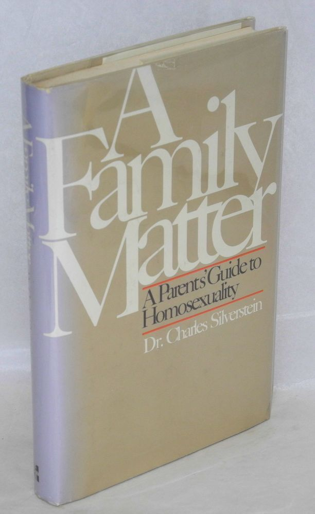 A family matter; a parents' guide to homosexuality. Charles Silverstein.